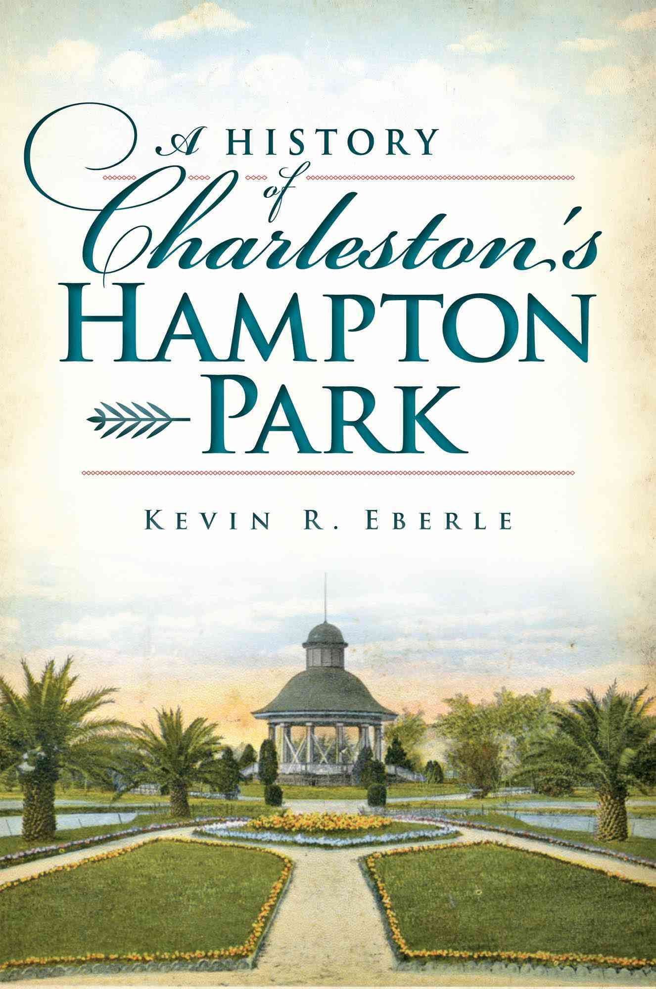 A History of Charleston's Hampton Park By Eberle, Kevin